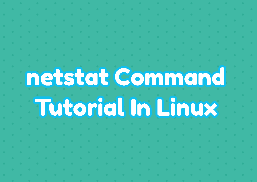 netstat Command Tutorial In Linux with Example