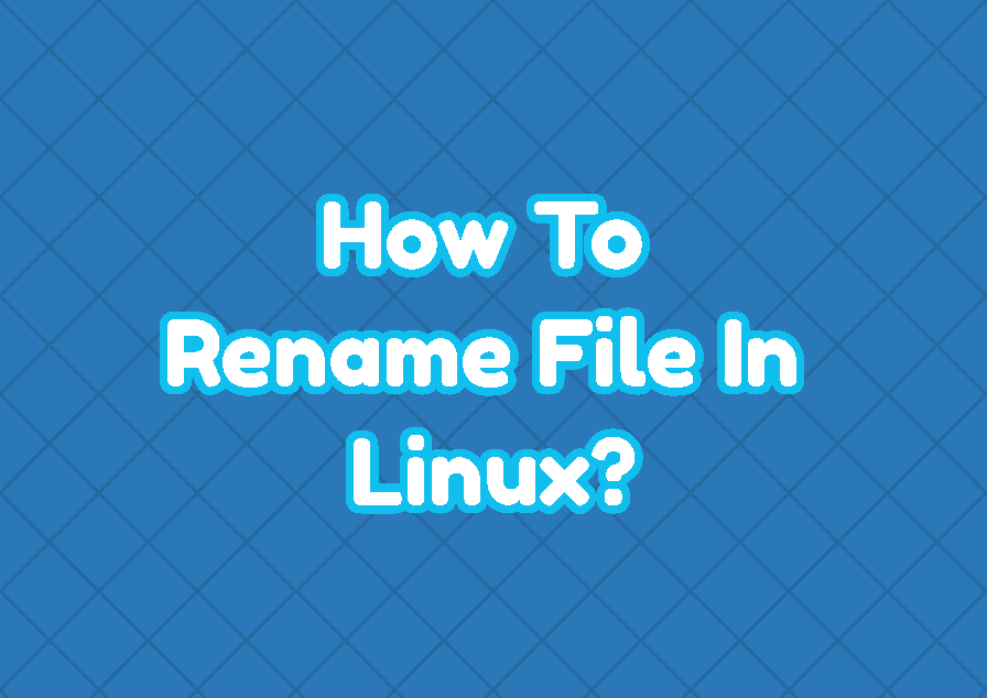 How To Rename File In Linux?